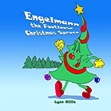 Engelmann the Footloose Christmas Spruce Audiobook by Lynn Mills Narrated by Lynn Mills