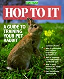 img - for Hop To It: A Guide to Training Your Pet Rabbit (Pet Series: Training) book / textbook / text book
