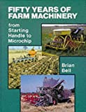 50 Years of Farm Machinery: From Starting Handle to Microchip (0852362633) by Bell, Brian