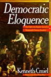 Democratic Eloquence: The Fight over Popular Speech in Nineteenth-Century America (0520074858) by Kenneth Cmiel