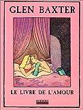 Le Livre de l'amour (French Edition) (2842300254) by Baxter, Glen