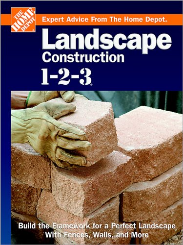 Landscape Construction 1-2-3: Build the Framework for a Perfect Landscape with Fences, Walls, and More (Expert Advice from the Home Depot) PDF