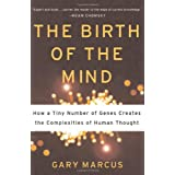 The Birth Of The Mind: How A Tiny Number Of Genes Creates The Complexities Of Human Thought ~ Gary F. Marcus