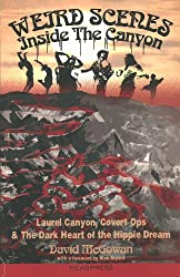 Weird Scenes Inside the Canyon: Laurel Canyon, Covert Ops & the Dark Heart of the Hippy Dream