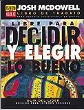 Libre Para Decidir y Elegir Lo Bueno: Edicion Para Jovenues (Serie Es Bueno O Es Malo) (Spanish Edition) (0311110851) by McDowell, Josh
