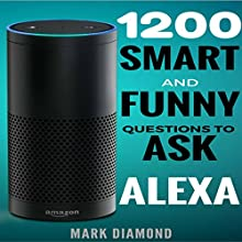 1200 Smart and Funny Questions to Ask Alexa Audiobook by Mark Diamond Narrated by Kane Prestenback