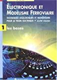 Electronique et Modlisme Ferroviaire. Tome 1, les bases