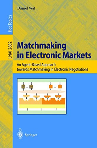 Matchmaking in Electronic Markets: An Agent-Based Approach towards Matchmaking in Electronic Negotiations (Lecture Notes
