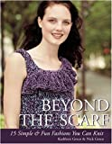 img - for Beyond the Scarf: 15 Simple and Chic Fashions You Can Knit book / textbook / text book