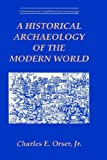 img - for A Historical Archaeology of the Modern World (Contributions To Global Historical Archaeology) book / textbook / text book