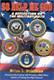 So Help Me God: A Reflection on the Military Oath, Bohlman, Brian L.; O'Leary, Jeffrey