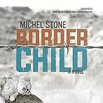 Border Child: A Novel | Michel Stone