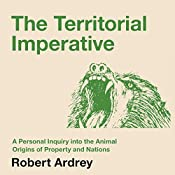 The Territorial Imperative: A Personal Inquiry into the Animal Origins of Property and Nations: Nature of Man, Book 2 | Robert Ardrey