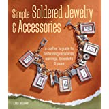 Simple Soldered Jewelry & Accessories: A Crafter's Guide to Fashioning Necklaces, Earrings, Bracelets & More ~ Lisa Bluhm
