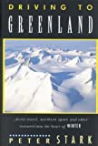 : Driving to Greenland: Arctic Travel, Northern Sport, and Other Ventures into the Heart of Winter