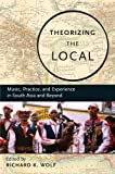 img - for Theorizing the Local: Music, Practice, and Experience in South Asia and Beyond book / textbook / text book
