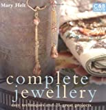 Mary Hampton Helt Complete Jewellery: Easy Techniques and 25 Great Projects (Complete Craft Series)