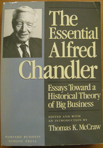 alfred chandler thesis Essays in economic and business history (2000) fect competition model of neoclassical economics chandler is quite critical of the perfect competition model and where the model has led economists.