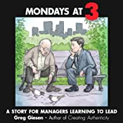Mondays at 3: A Story for Managers Learning to Lead | [Greg Giesen]