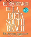 El Recetario de La Dieta South Beach: More than 200 Delicious Recipes That Fit the Nation's Top Diet (The South Beach Diet) (Spanish Edition) (1594862060) by Agatston, Arthur