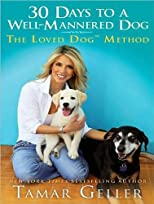 Train your dog in 30 days : the loved dog method