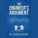 The Engineer's Argument: A Philosophical Argument Against Intelligent Design | Casper Rigsby