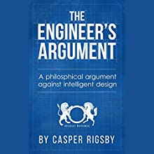 The Engineer's Argument: A Philosophical Argument Against Intelligent Design Audiobook by Casper Rigsby Narrated by Jon D. Webster