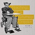 Teachings of a Grumpy Cripple, Volume 1 Hörbuch von Thane Pullan Gesprochen von: Sonny Dufault