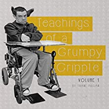 Teachings of a Grumpy Cripple, Volume 1 Audiobook by Thane Pullan Narrated by Sonny Dufault