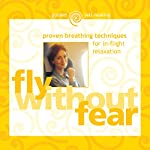 Fly Without Fear: Proven Breathing Techniques for In-Flight Relaxation | Gay Hendricks