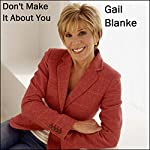 Don't Make It about You | Gail Blanke