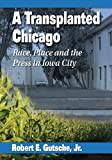 A Transplanted Chicago: Race, Place and the Press in Iowa City