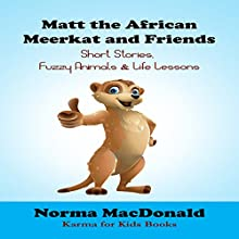 Matt the African Meerkat and Friends: Short Stories, Fuzzy Animals, and Life Lessons Audiobook by Norma MacDonald Narrated by Stephanie Quinn