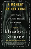 A Moment on the Edge: 100 Years of Crime Stories by Women (0060588225) by George, Elizabeth