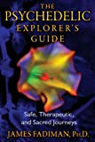 The Psychedelic Explorers Guide: Safe, Therapeutic, and Sacred Journeys