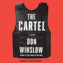 The Cartel (       UNABRIDGED) by Don Winslow Narrated by Ray Porter