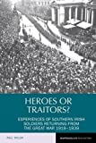 img - for Heroes or Traitors?: Experiences of Southern Irish Soldiers Returning from the Great War 1919-1939 (Reappraisals in Irish History LUP) book / textbook / text book