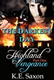 THE DARKEST DAY : Highland Vengeance : Part One (A Family Saga / Adventure Romance) (Highland Vengeance: A Serial Novel) (Highlands Trilogy Book 1)