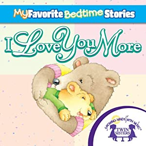 My Favorite Bedtime Stories: I Love You More | [Kim Mitzo Thompson, Karen Mitzo Hilderbrand, Twin Sisters]