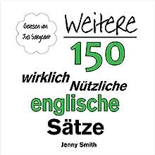 Weitere 150 Wirklich Nützliche Englische Sätze (       ungekürzt) von Jenny Smith Gesprochen von: Jus Sargeant