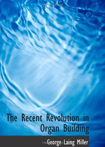La reciente revolución en edificio del órgano: ser una cuenta de los progresos modernos