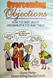 img - for Overcoming Objections: How To Get More Prospects to Say