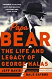 Papa Bear: The Life and Legacy of George Halas