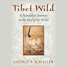 Tibet Wild: A Naturalist's Journeys on the Rood of the World (       UNABRIDGED) by George B. Schaller Narrated by Brian Holsopple