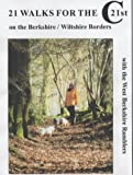 21 Walks for the 21st Century: On the Berkshire/Wiltshire Borders with West Berks Ramblers