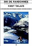echange, troc François Labande - Ski de randonnée : Haut Valais, 120 itinéraires de ski et d'alpinisme dont les 4000 de Zermat