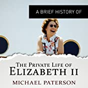 A Brief History of the Private Life of Elizabeth II | [Michael Paterson]