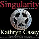 Singularity: A Sarah Armstrong Mystery, Book 1 (       UNABRIDGED) by Kathryn Casey Narrated by Debbie Andreen