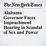 Alabama Governor Faces Impeachment Hearing in Scandal of Sex and Power | Alan Blinder