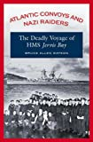 Bruce Allen Watson Atlantic Convoys and Nazi Raiders: The Deadly Voyage of HMS Jervis Bay: The Deadly Voyage of the